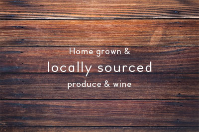 Home Grown & Locally Sourced produce & wine